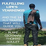 Fulfilling Life's Yearnings: And the 14 FLY Traits That Will Guide You | Blake Giovanni Thomas Soulet