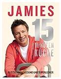 Jamies 15-Minuten-Küche: Blitzschnell, gesund und superlecker (print edition)