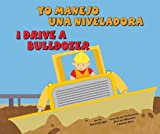 Yo manejo una niveladora/I Drive a Bulldozer (Vehículos de trabajo/Working Wheels) (Multilingual Edition)