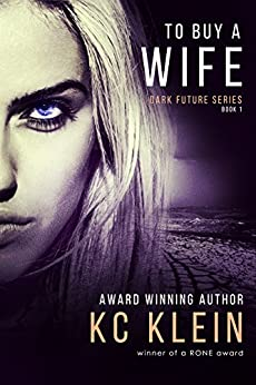 To Buy A Wife: A Sci-Fi Dystopian Romance Novel (The Dark Future Series Book 1) by [Klein, KC]