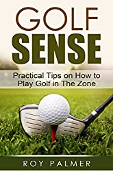 Golf Sense:Practical Tips on How To Play Golf in The Zone (English Edition)