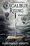 Excalibur Rising Book Four (Excalbur Rising an Arthurian Sage) (Volume 4)