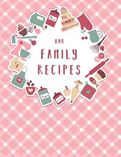 Our Family Recipes: The XXL empty family recipe book (letter format) to write in all your favorite family recipes and notes!