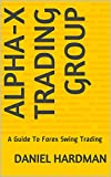 Alpha-X Trading Group: A Guide To Forex Swing Trading