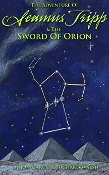 Seamus Tripp & the Sword of Orion (The Adventures of Seamus Tripp) by [Garett, Jon, Walsh, Richard]