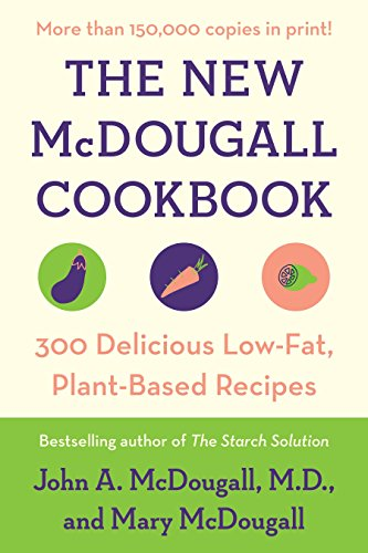 The New McDougall Cookbook: 300 Delicious Low-Fat, Plant-Based Recipes by John A. McDougall, Mary McDougall
