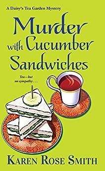 Murder with Cucumber Sandwiches (A Daisy's Tea Garden Mystery) by [Smith, Karen Rose]