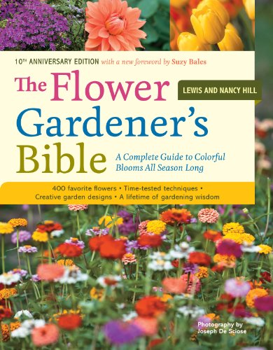 The Flower Gardener's Bible: A Complete Guide to Colorful Blooms All Season Long: 400 Favorite Flowers, Time-Tested Techniques, Creative Garden Designs, and a Lifetime of Gardening Wisdom by [Hill, Lewis, Hill, Nancy]