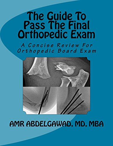 The Guide To Pass The Final Orthopedic Exam: A Concise Review For Orthopedic Board Exam - http://medicalbooks.filipinodoctors.org