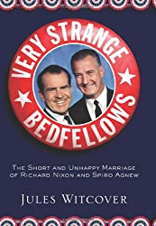 Very Strange Bedfellows: The Short and Unhappy Marriage of Richard Nixon & Spiro Agnew
