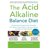 The Acid Alkaline Balance Diet, 2nd Edition: An Innovative Program that Detoxifies Your Body's Acidic Waste to Prevent Disease & Restore Overall Health