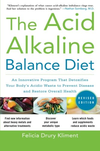 The Acid Alkaline Balance Diet, Second Edition: An Innovative Program that Detoxifies Your Body's Acidic Waste to Preven