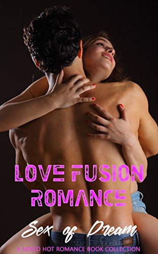 Love Fusion Romance: Sex of Dream: A Mixed Hot Romance Book Collection