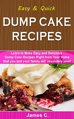 Easy & Quick Dump Cake Recipes : Learn to Make Easy and Delicious Dump Cake Recipes Right from Your Home