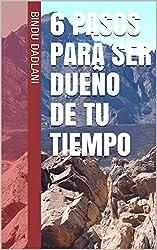 6 Pasos para ser Dueño de tu Tiempo (Spanish Edition)