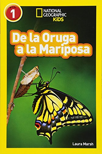 National Geographic Readers: De la Oruga a la Mariposa (Caterpillar to Butterfly) (Spanish Edition) [Laura Marsh] (Tapa Blanda)