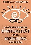 Die höchste Essenz der Spiritualität ist die Erziehung der Kinder: Spirit. Weg der Erkenntnis (German Edition)
