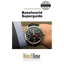 Baselworld Superguide: Guidebook for luxury watches (Luxury Watches Guide)
