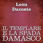 Il templare e la spada damasco [The Templar and the Sword of Damascus]   Leon Dacoste