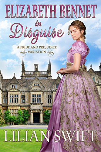 Elizabeth Bennet in Disguise: A Pride and Prejudice Variation (English Edition)