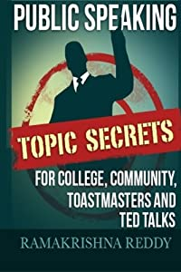 Public Speaking Topic Secrets For College, Community, Toastmasters and TED talks by Ramakrishna Reddy (2014-12-11)