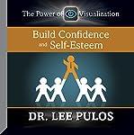 Build Confidence and Self-Esteem | Dr. Lee Pulos