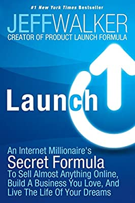 Launch: An Internet Millionaire's Secret Formula To Sell Almost Anything Online, Build A Business You Love, And Live The Life Of Your Dreams