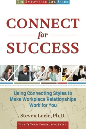 Connect For Success: Using Connecting Styles To Make Workplace Relationships Work For You (The Empowered Life Series) (V
