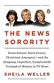Book Cover: The news sorority : Diane Sawyer, Katie Couric, Christiane Amanpour and the