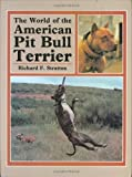 World of the American Pit Bull Terrier by Richard F. Stratton (1983-11-01)