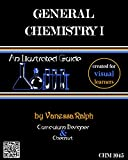 General Chemistry I : Created for Visual Learners: an Illustrated Guide, Ralph, Vanessa, 0986267309