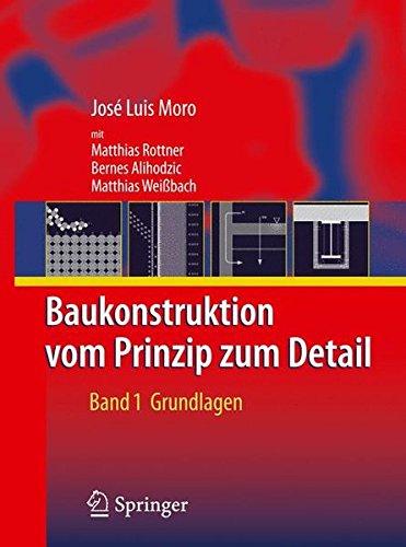 Baukonstruktion - vom Prinzip zum Detail: Band 1 Grundlagen Taschenbuch – 6. November 2008 José Luis Moro Matthias Rottner Bernes Alihodzic Matthias Weißbach