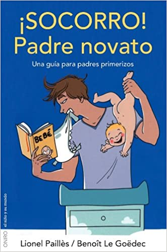Socorro Padre Novato Una Guía Para Padres Primerizos El Niño Y Su