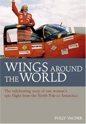 Wings Around the World: The Exhilarating Story of One Woman's Voyage From the North Pole to Antarctica ebook