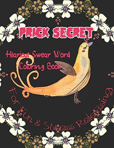 Prick  Secret: Hilarious Swear Word Coloring  Book For  Fun & Stress Releasing (Hilarious Swear 999) (Volume 4) pdf epub