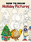 How to Draw Holiday Pictures, Barbara Soloff Levy, 0486456625
