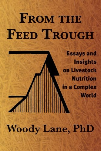 From the Feed Trough: Essays and Insights on Livestock Nutrition in a Complex World (Lane Woody)