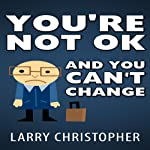 You're Not OK and You Can't Change | Larry Christopher