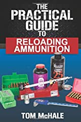 The Practical Guide to Reloading Ammunition: Learn the easy way to reload your own rifle and pistol cartridges (Practical Guides) Paperback