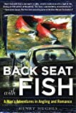 img - for Back Seat with Fish: A Man s Adventures in Angling and Romance book / textbook / text book