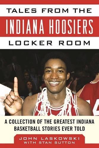 Tales from the Indiana Hoosiers Locker Room: A Collection of the Greatest Indiana Basketball Stories Ever Told (Tales from the Team) Indiana Basketball
