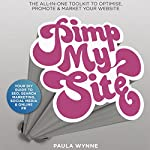 Pimp My Site: Your DIY Guide to SEO, Search Marketing, Social Media and Online PR | Paula Wynne