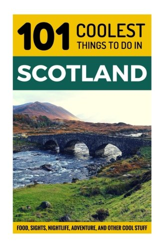 Scotland: Scotland Travel Guide: 101 Coolest Things To Do In Scotland (Edinburgh, Glasgow, Inverness, Dundee, Backpacking Scotland, Travel To Scotland, Scotland Holidays, Scotland Tours)