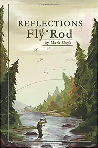 Reflections of a Fly Rod: Mark J Usyk, Sean Usyk