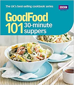 Good food 30 minute suppers triple tested recipes good food 101 good food 30 minute suppers triple tested recipes good food 101 amazon sarah cook 9781849901147 books forumfinder Choice Image
