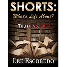 Shorts:What's Life About? Truth vs Lies (Shorts: What Life's About? Book 1)