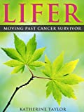 Lifer: Moving Past Cancer Survivor