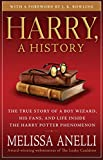 Harry, A History: The True Story of a Boy Wizard, His Fans, and Life Inside the Harry Potter Phenomenon by Melissa Anelli front cover