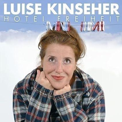 Hotel Freiheit von Luise Kinseher Künstler Luise Kinseher Autor Sprecher