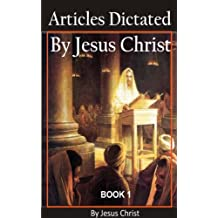 Articles dictated by Jesus Christ. Book One